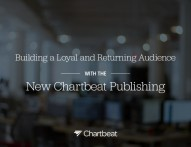 building-a-loyal-and-returning-audience-with-the-new-chartbeat-publishing-1-638